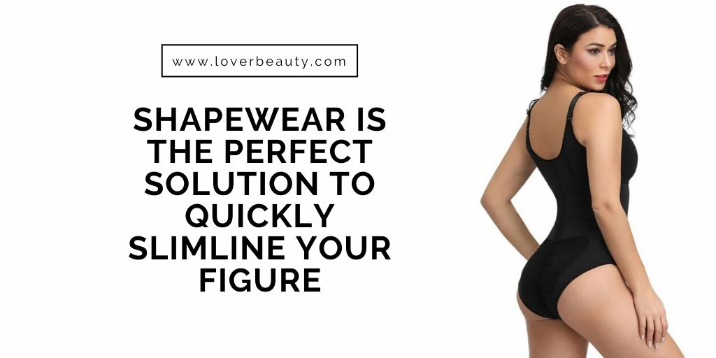 Shapewear Is The Perfect Solution To Quickly Slimline Your Figure